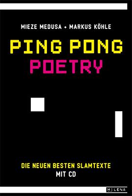 Ping Pong Poetry - die neuen besten Slamtexte - Mieze Medusa & Markus Köhle